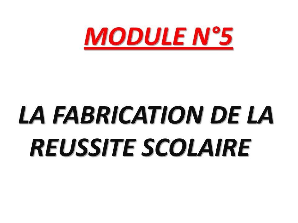 MODULE N°5 LA FABRICATION DE LA REUSSITE SCOLAIRE