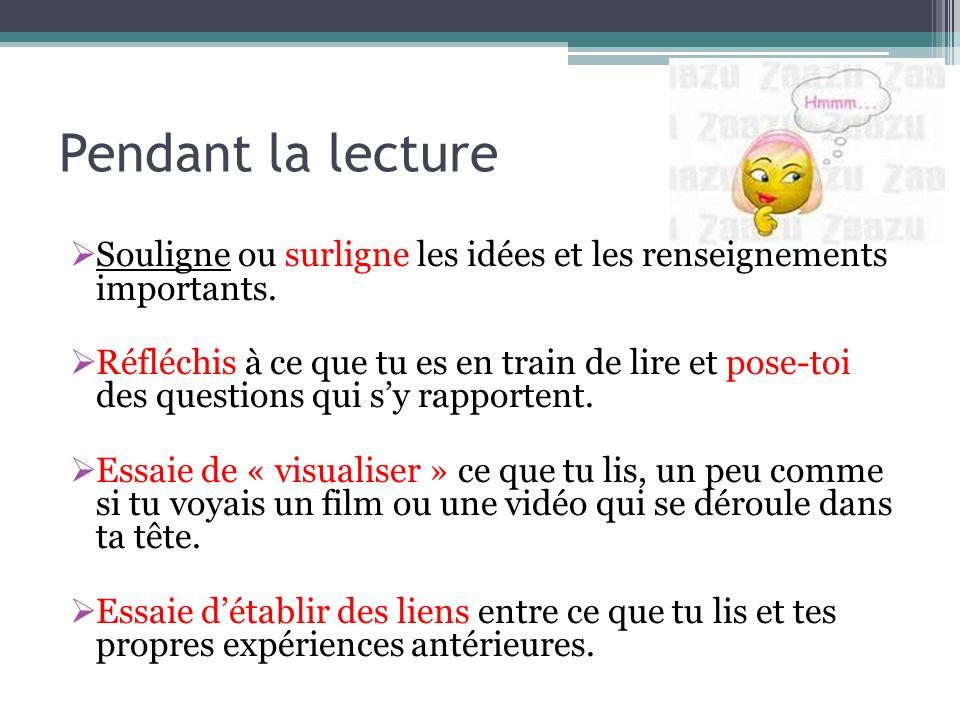 Pendant la lecture Souligne ou surligne les idées et les renseignements importants.