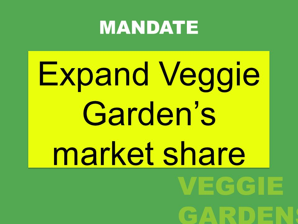 Expand Veggie Garden's market share