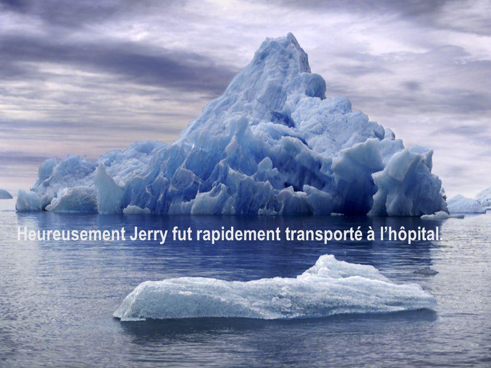 Heureusement Jerry fut rapidement transporté à l'hôpital.