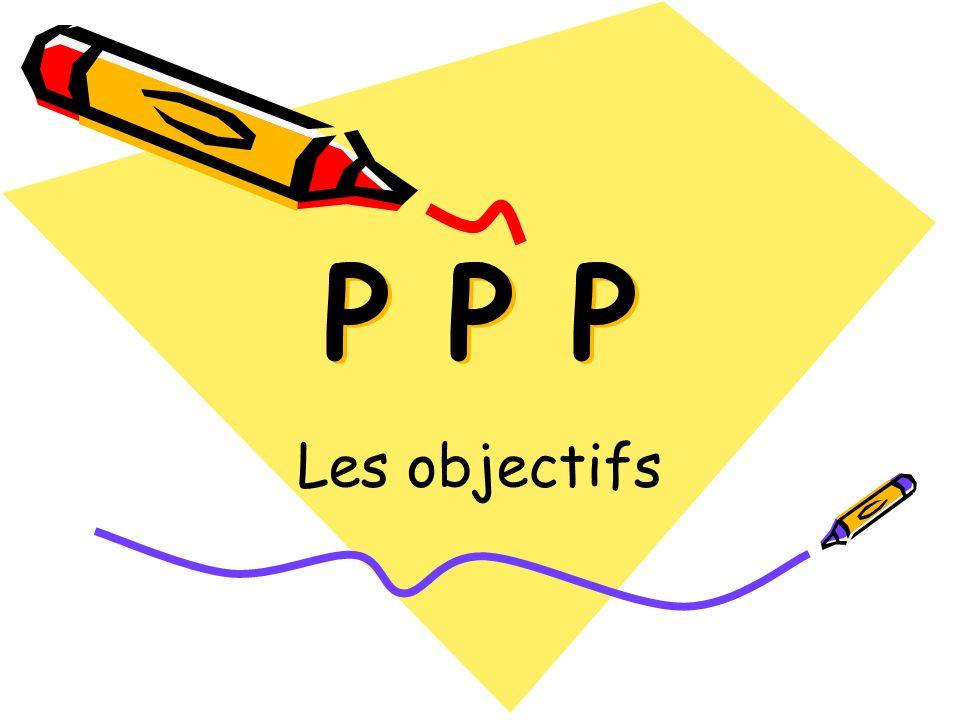 P P P Les objectifs
