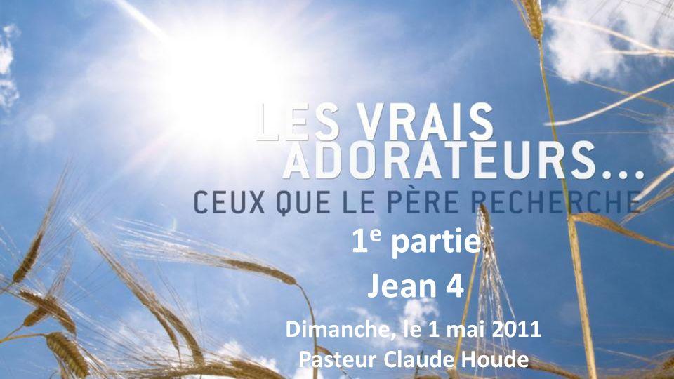 Dimanche, le 1 mai 2011 Pasteur Claude Houde