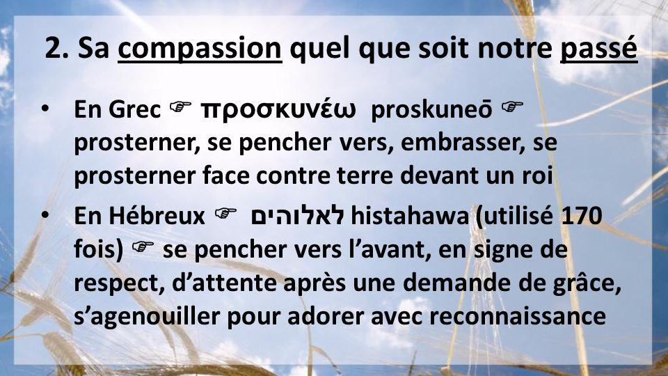 2. Sa compassion quel que soit notre passé