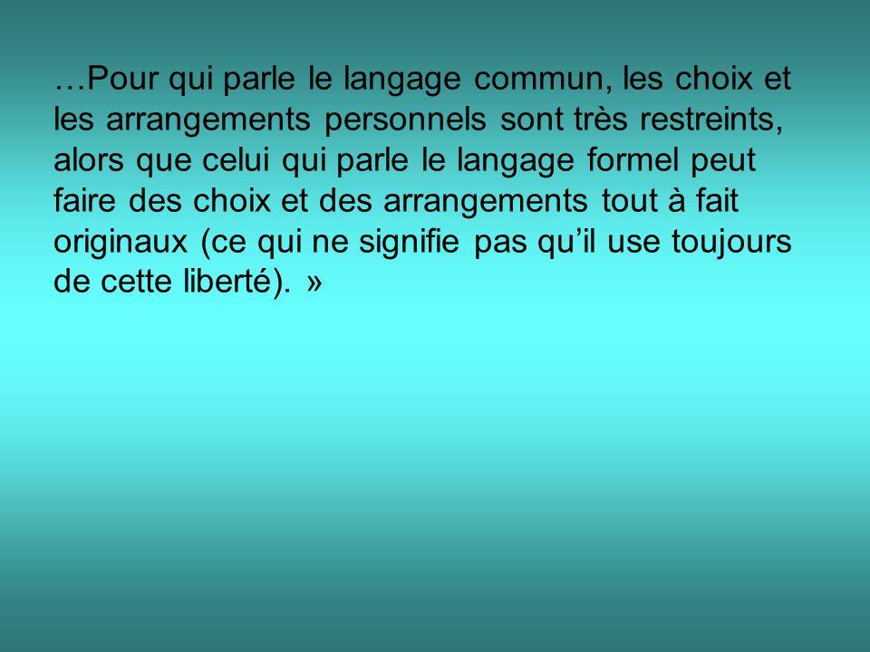 …Pour qui parle le langage commun, les choix et les arrangements personnels sont très restreints, alors que celui qui parle le langage formel peut faire des choix et des arrangements tout à fait originaux (ce qui ne signifie pas qu'il use toujours de cette liberté). »