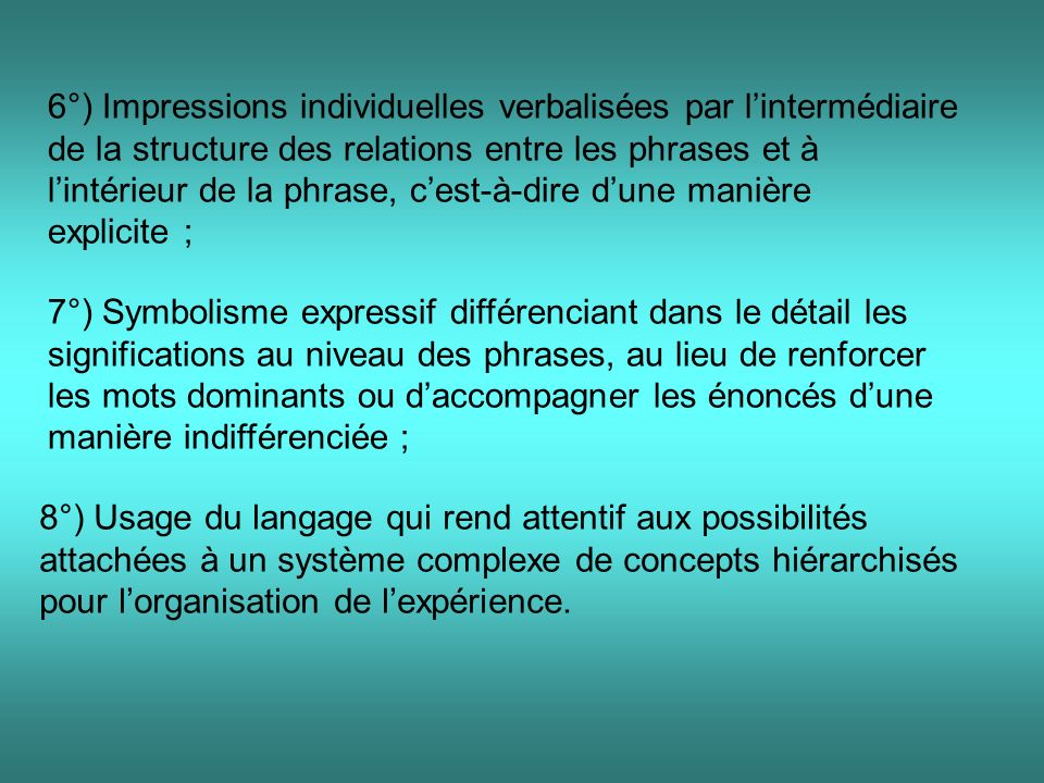 6°) Impressions individuelles verbalisées par l'intermédiaire de la structure des relations entre les phrases et à l'intérieur de la phrase, c'est-à-dire d'une manière explicite ;