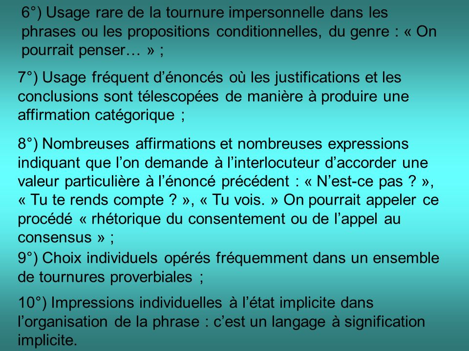 6°) Usage rare de la tournure impersonnelle dans les phrases ou les propositions conditionnelles, du genre : « On pourrait penser… » ;