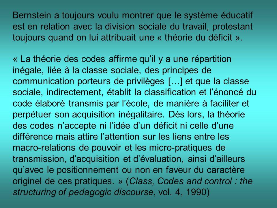 Bernstein a toujours voulu montrer que le système éducatif est en relation avec la division sociale du travail, protestant toujours quand on lui attribuait une « théorie du déficit ».