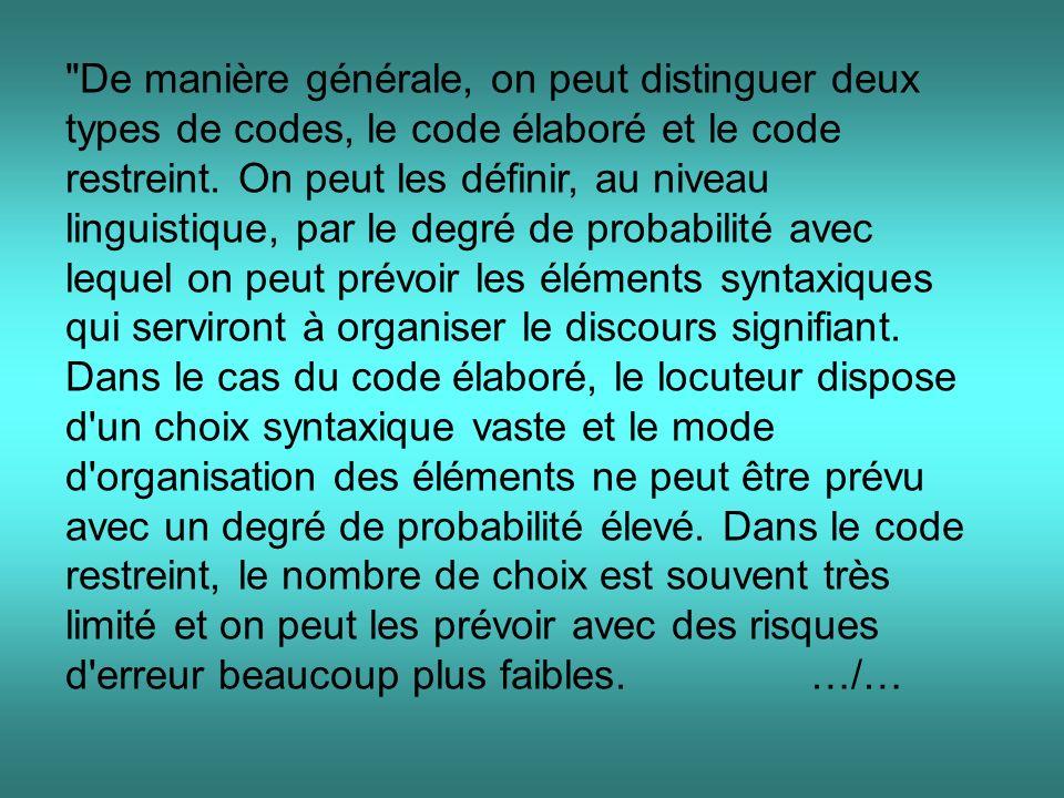 De manière générale, on peut distinguer deux types de codes, le code élaboré et le code restreint.
