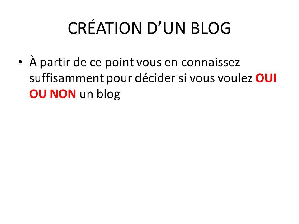 CRÉATION D'UN BLOG À partir de ce point vous en connaissez suffisamment pour décider si vous voulez OUI OU NON un blog.