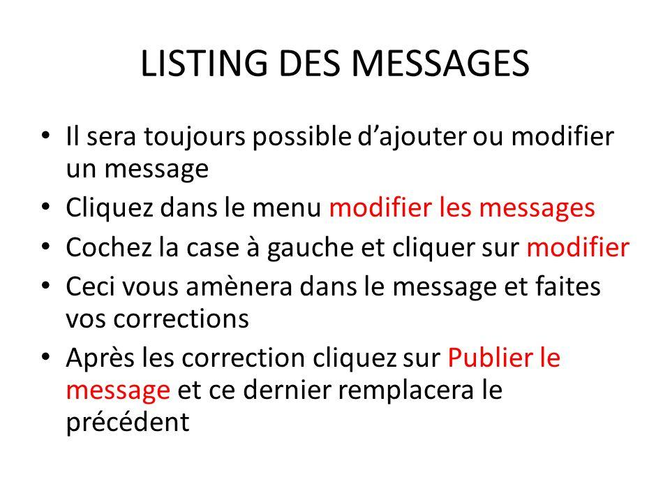 LISTING DES MESSAGES Il sera toujours possible d'ajouter ou modifier un message. Cliquez dans le menu modifier les messages.