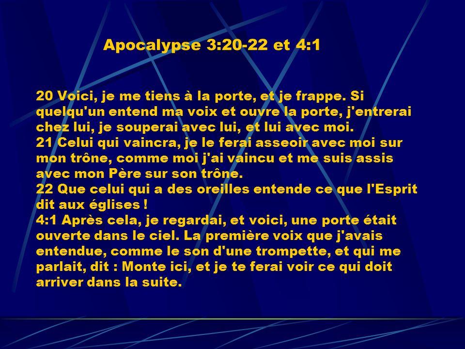 Apocalypse 3:20-22 et 4:1 20 Voici, je me tiens à la porte, et je frappe.