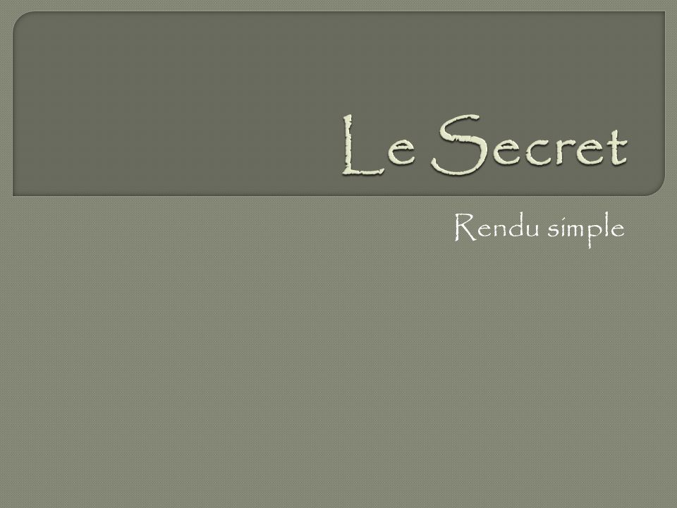 Le Secret Rendu simple