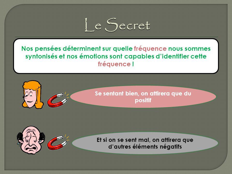 Le Secret Nos pensées déterminent sur quelle fréquence nous sommes syntonisés et nos émotions sont capables d'identifier cette fréquence !