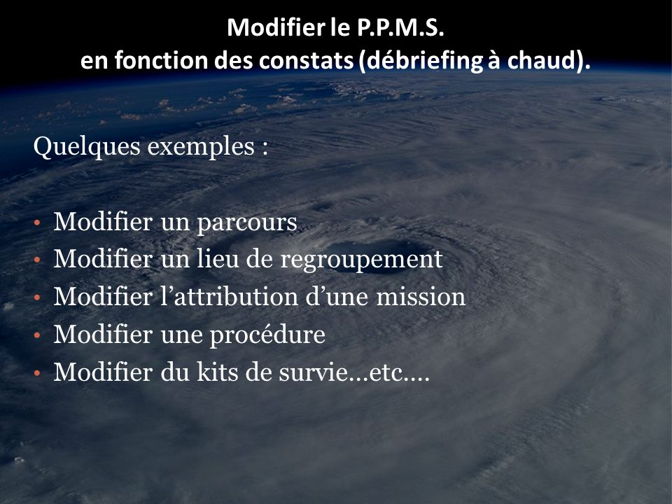 Modifier le P.P.M.S. en fonction des constats (débriefing à chaud).