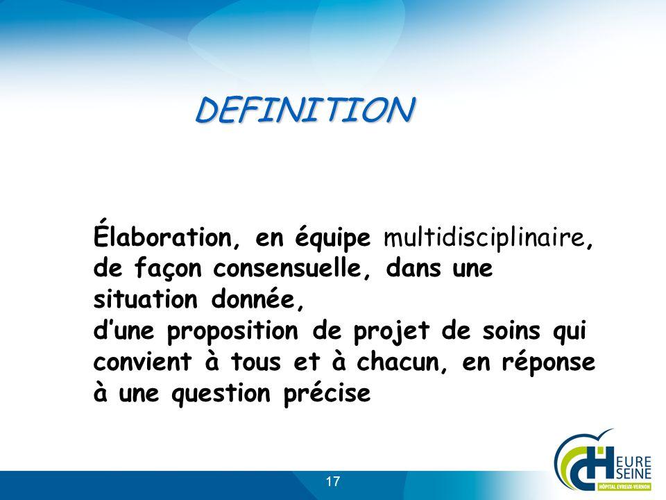 DEFINITION Élaboration, en équipe multidisciplinaire, de façon consensuelle, dans une situation donnée,