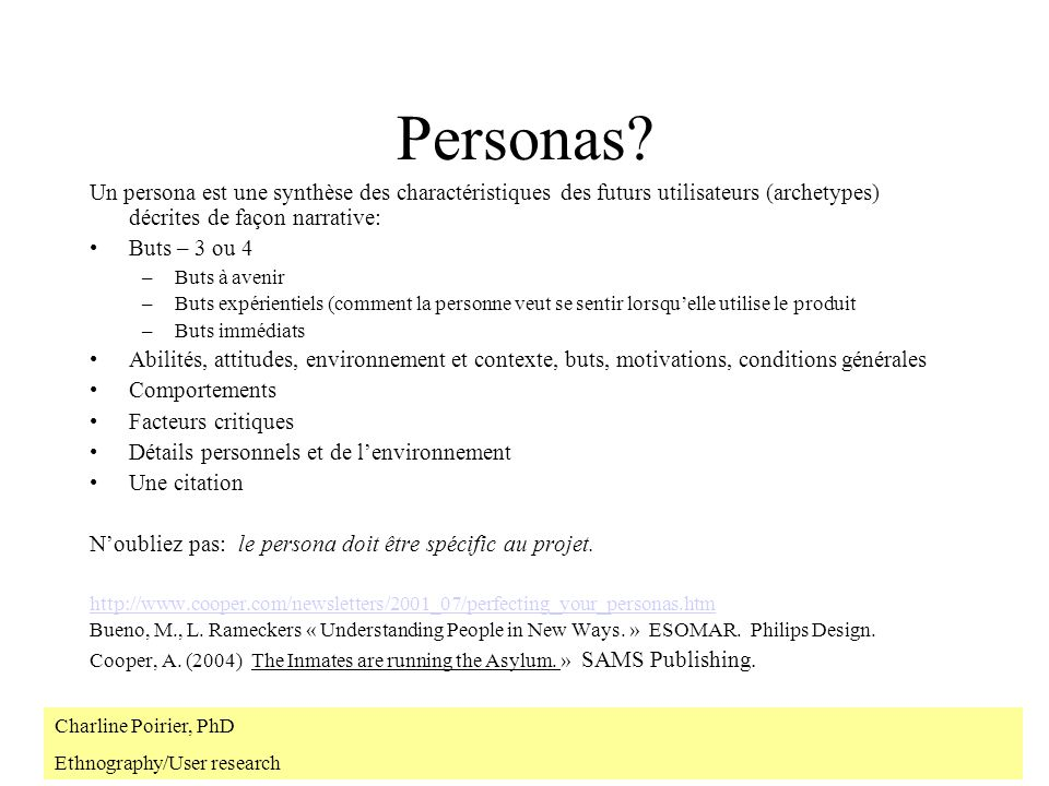 Personas Un persona est une synthèse des charactéristiques des futurs utilisateurs (archetypes) décrites de façon narrative:
