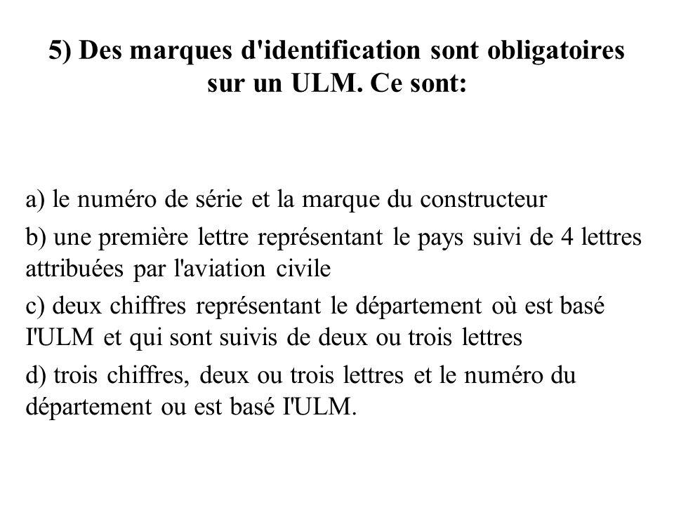 5) Des marques d identification sont obligatoires sur un ULM. Ce sont: