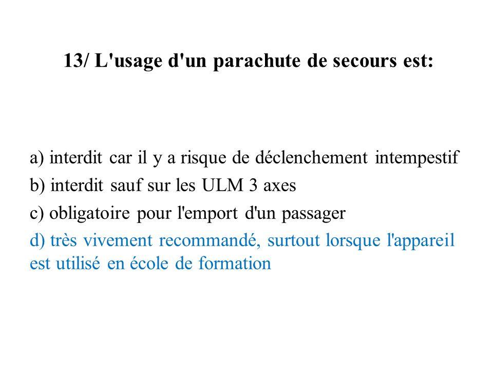 13/ L usage d un parachute de secours est: