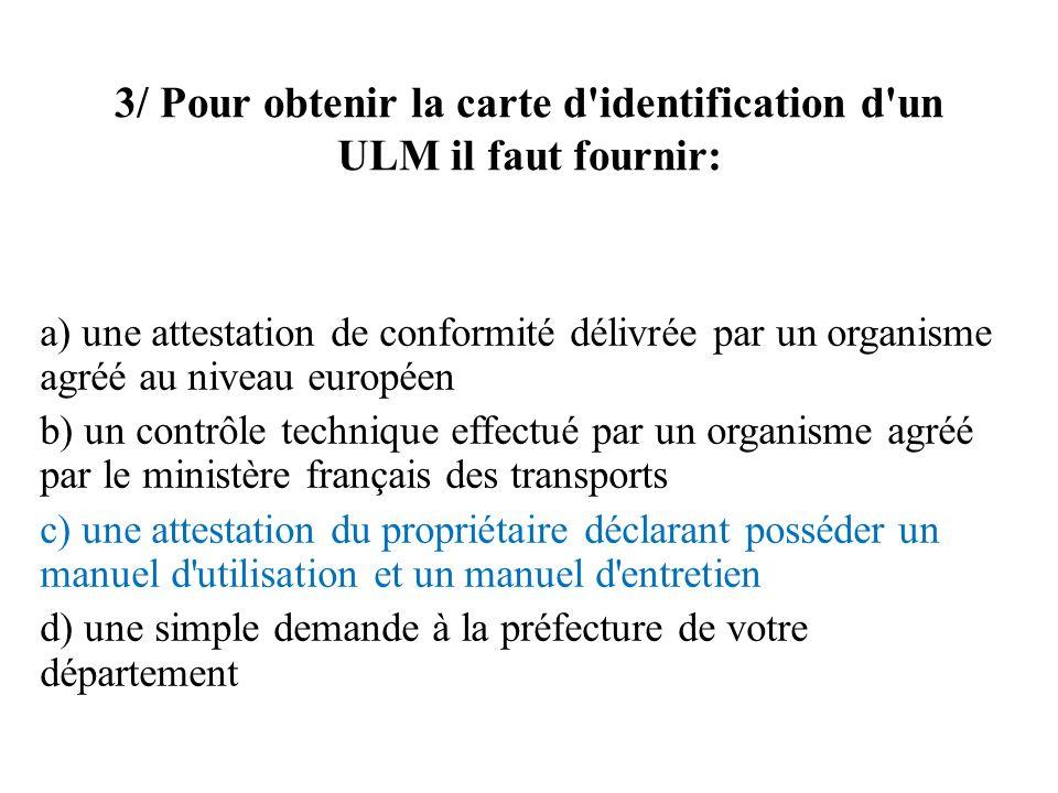3/ Pour obtenir la carte d identification d un ULM il faut fournir: