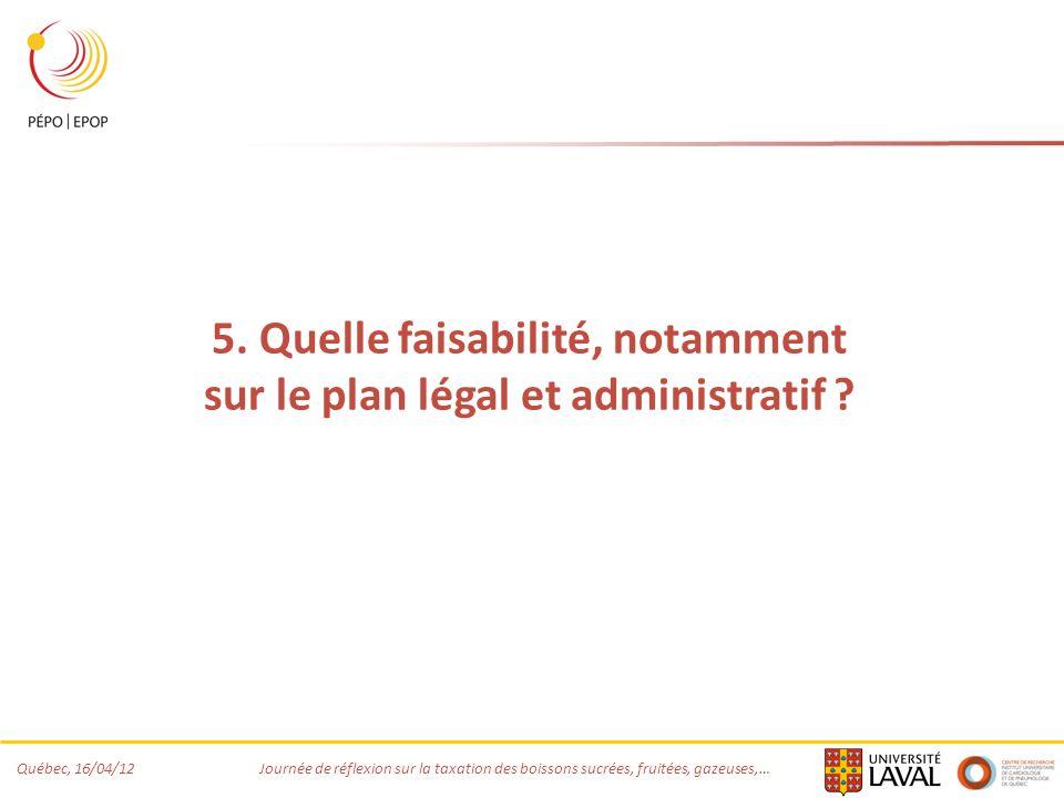 5. Quelle faisabilité, notamment sur le plan légal et administratif