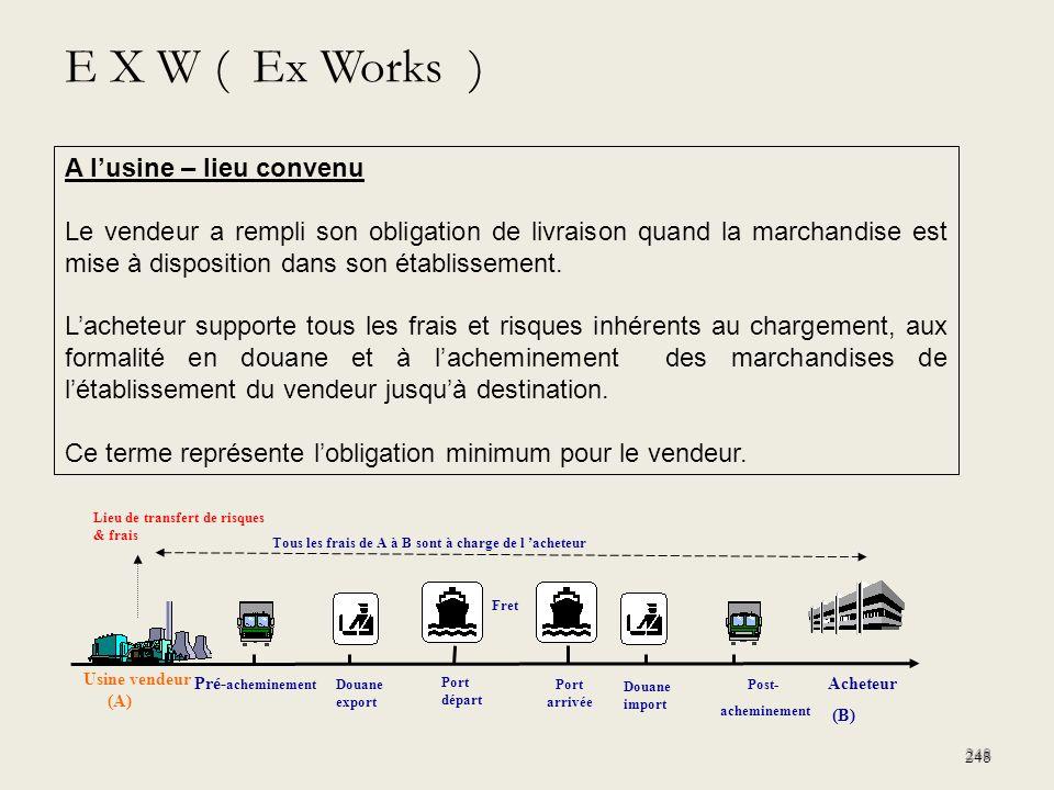 E X W ( Ex Works ) A l'usine – lieu convenu