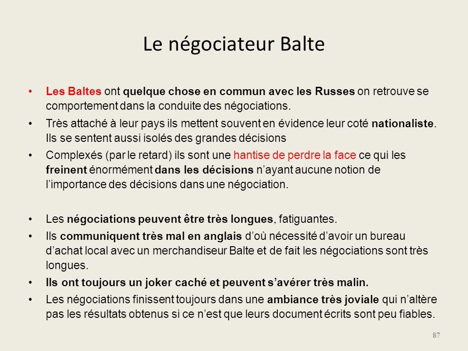 Le négociateur Balte Les Baltes ont quelque chose en commun avec les Russes on retrouve se comportement dans la conduite des négociations.