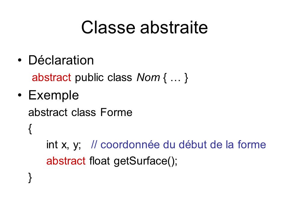 Classe abstraite Déclaration Exemple abstract public class Nom { … }