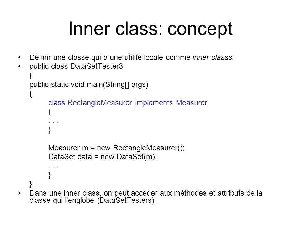 Inner class: concept Définir une classe qui a une utilité locale comme inner classs: public class DataSetTester3.