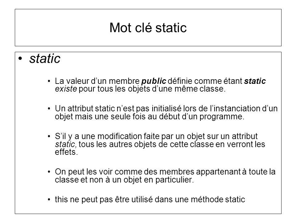 Mot clé static static. La valeur d'un membre public définie comme étant static existe pour tous les objets d'une même classe.