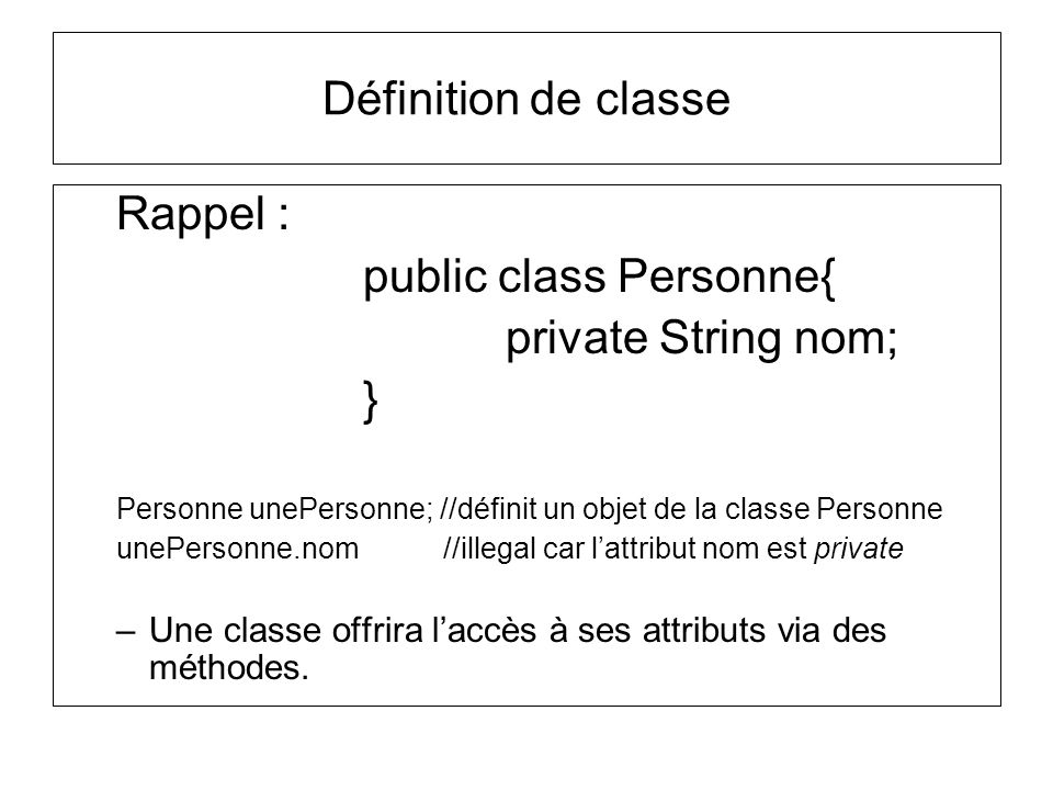 public class Personne{ private String nom; }