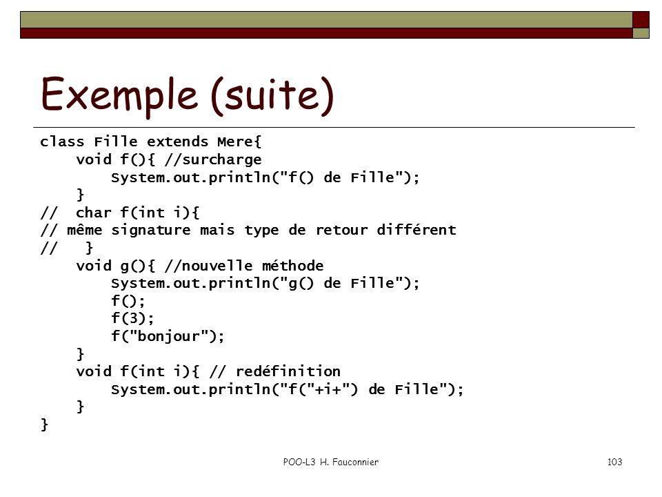 Exemple (suite) class Fille extends Mere{ void f(){ //surcharge