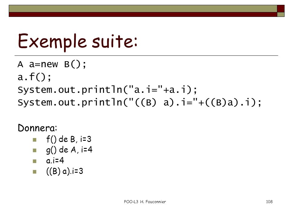 Exemple suite: A a=new B(); a.f(); System.out.println( a.i= +a.i);