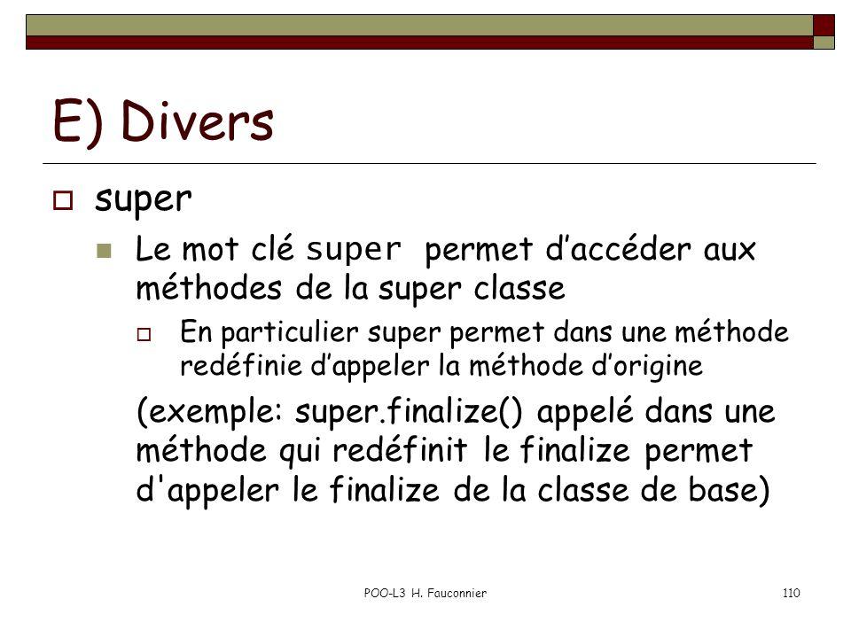 E) Divers super. Le mot clé super permet d'accéder aux méthodes de la super classe.