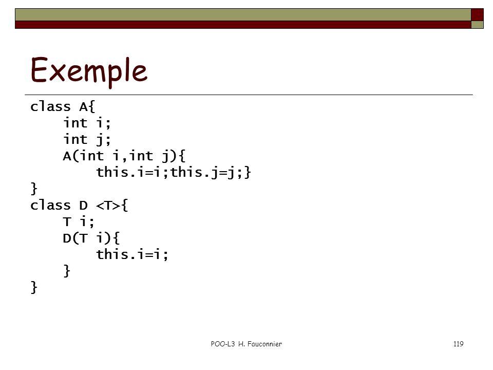 Exemple class A{ int i; int j; A(int i,int j){ this.i=i;this.j=j;} }