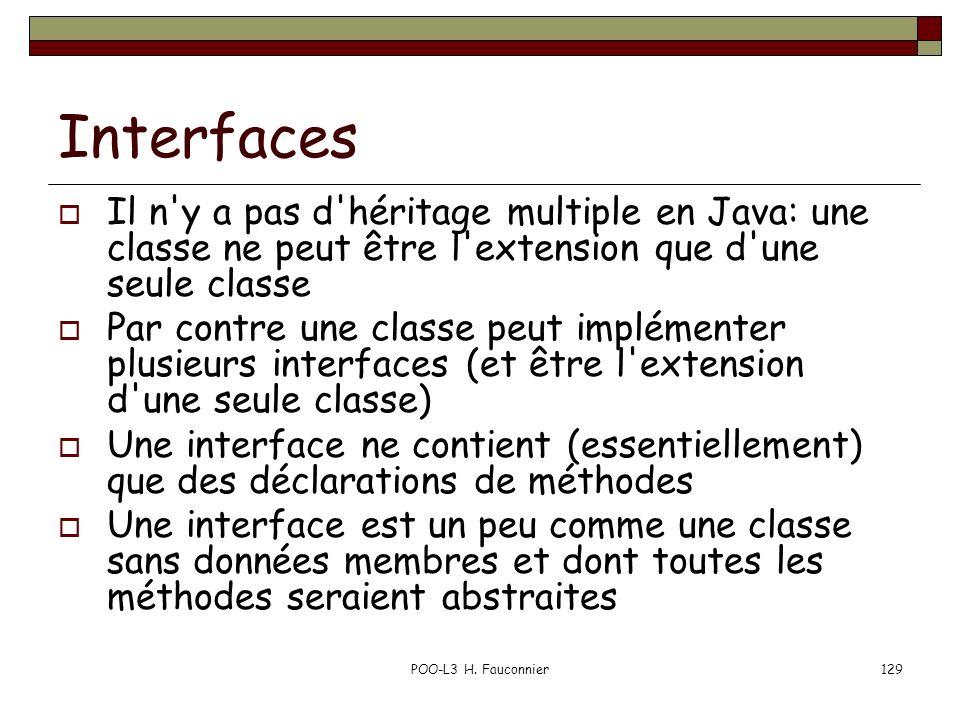 Interfaces Il n y a pas d héritage multiple en Java: une classe ne peut être l extension que d une seule classe.