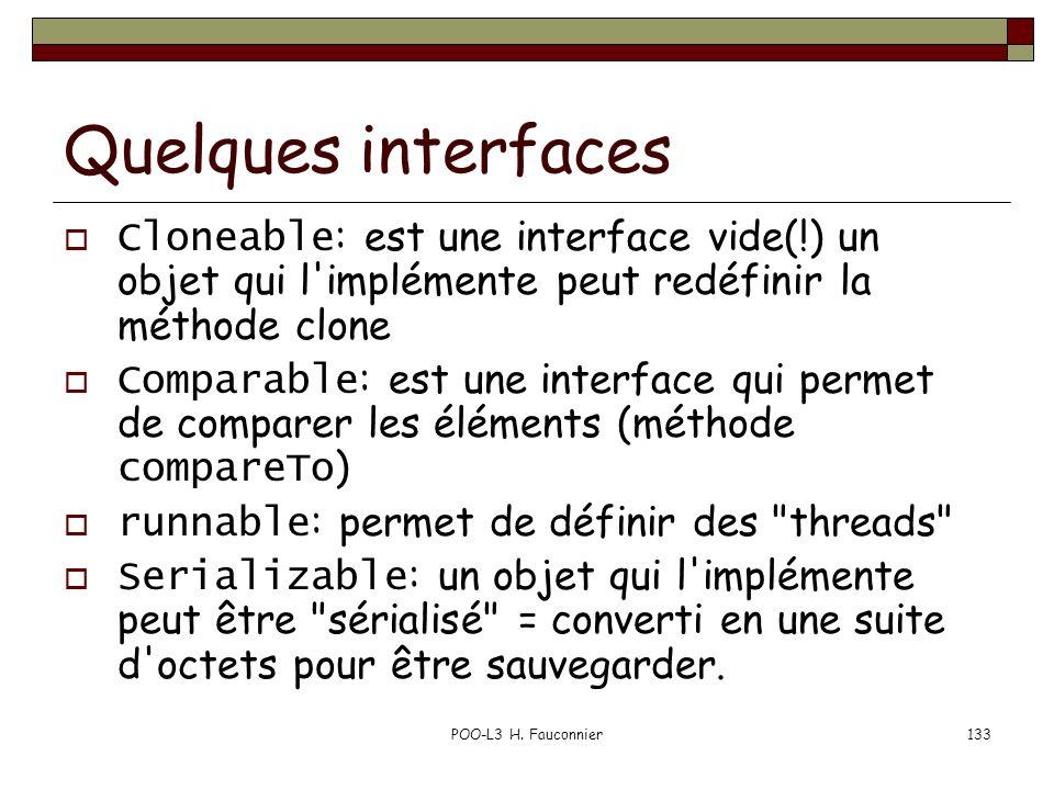 Quelques interfaces Cloneable: est une interface vide(!) un objet qui l implémente peut redéfinir la méthode clone.
