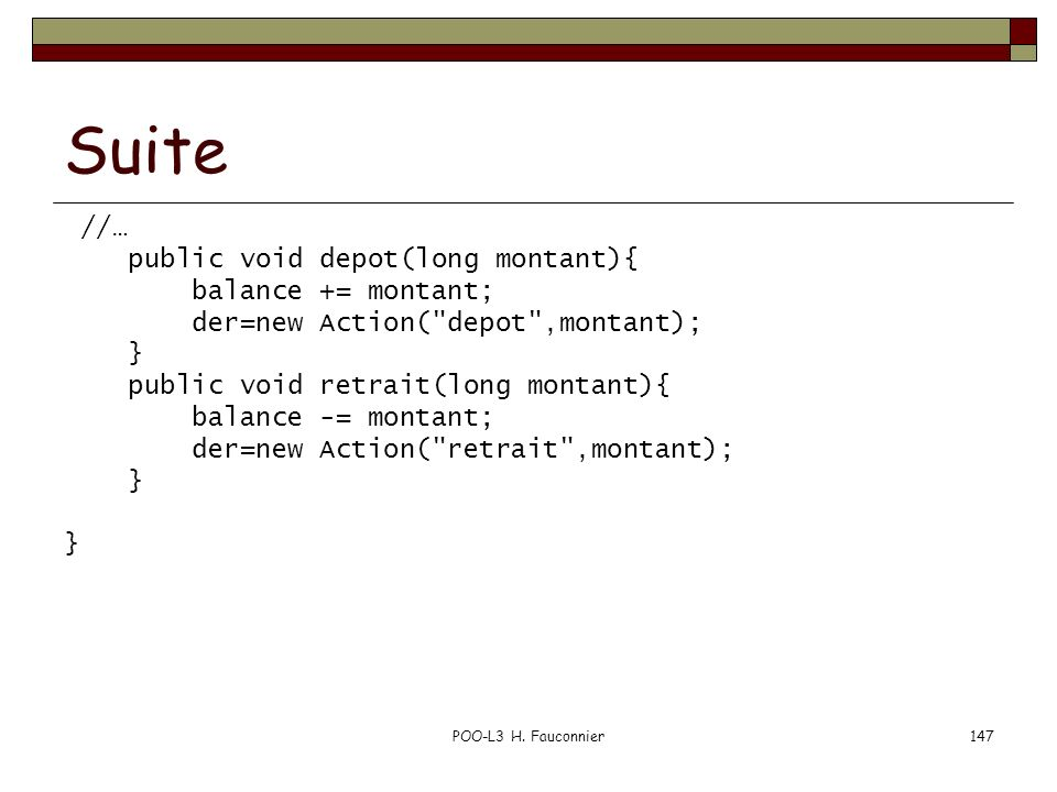 Suite //… public void depot(long montant){ balance += montant;