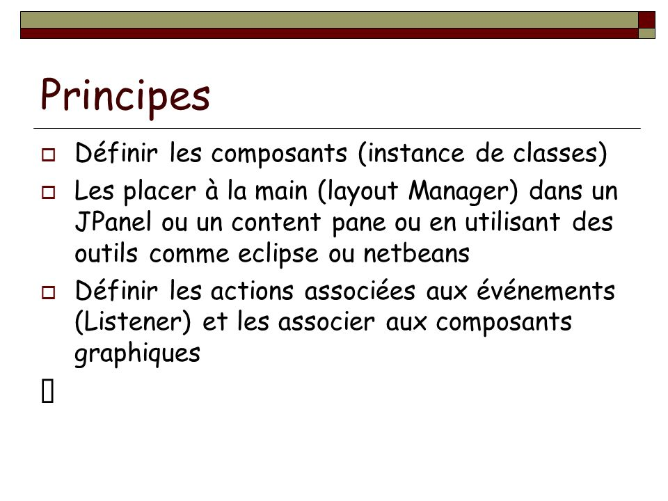 Principes  Définir les composants (instance de classes)