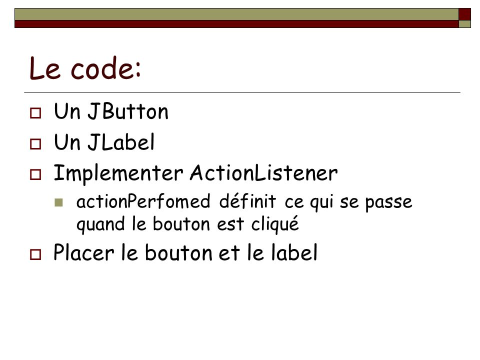 Le code: Un JButton Un JLabel Implementer ActionListener