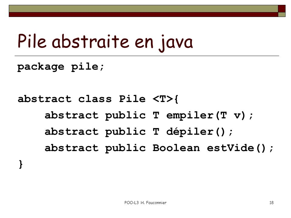 Pile abstraite en java package pile; abstract class Pile <T>{