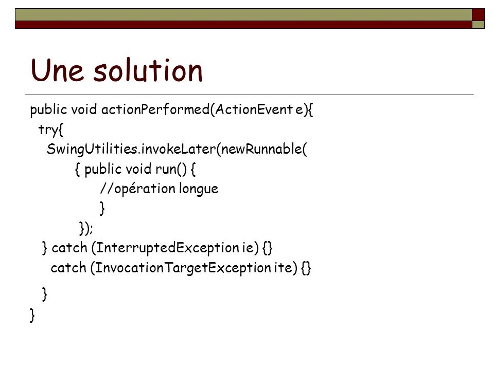 Une solution public void actionPerformed(ActionEvent e){ try{