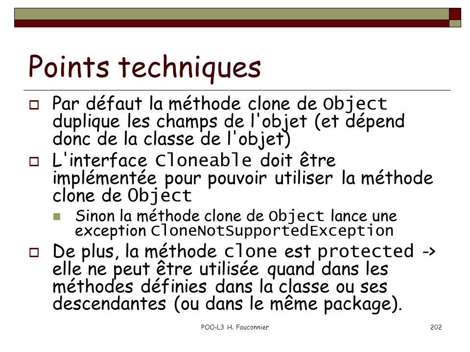 Points techniques Par défaut la méthode clone de Object duplique les champs de l objet (et dépend donc de la classe de l objet)