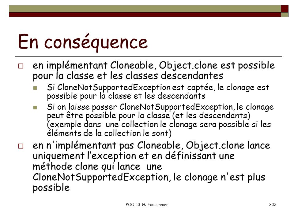 En conséquence en implémentant Cloneable, Object.clone est possible pour la classe et les classes descendantes.