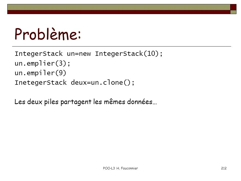 Problème: IntegerStack un=new IntegerStack(10); un.emplier(3);
