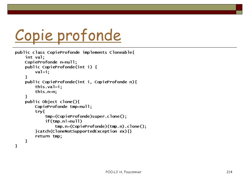 Copie profonde public class CopieProfonde implements Cloneable{