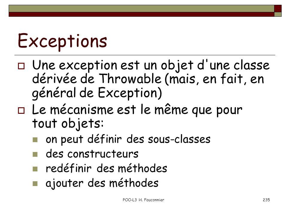 Exceptions Une exception est un objet d une classe dérivée de Throwable (mais, en fait, en général de Exception)