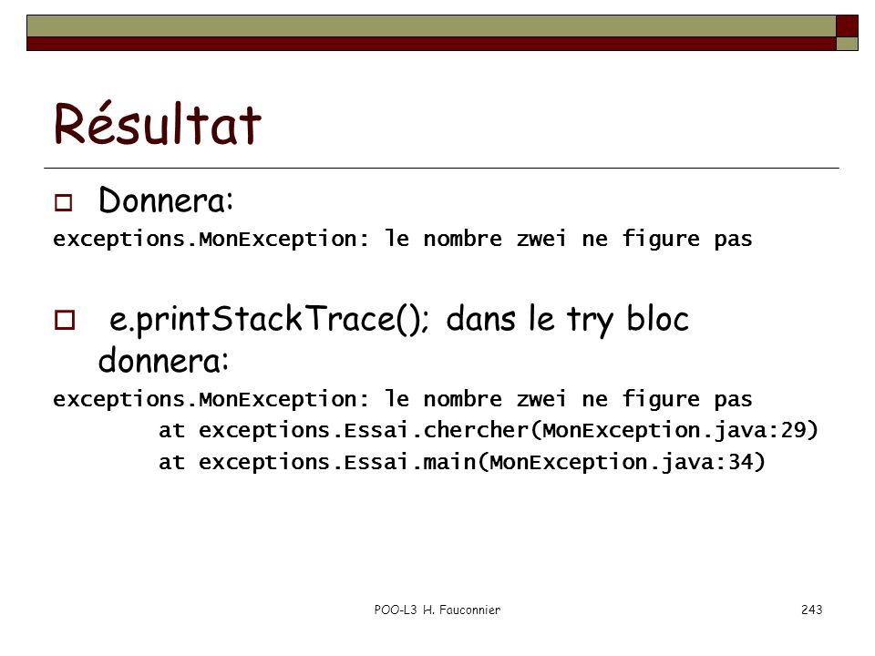 Résultat e.printStackTrace(); dans le try bloc donnera: Donnera: