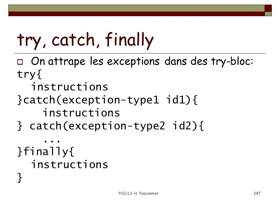 try, catch, finally On attrape les exceptions dans des try-bloc: try{