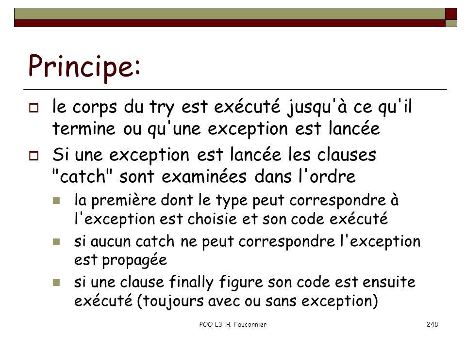 Principe: le corps du try est exécuté jusqu à ce qu il termine ou qu une exception est lancée.