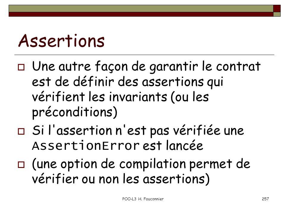Assertions Une autre façon de garantir le contrat est de définir des assertions qui vérifient les invariants (ou les préconditions)